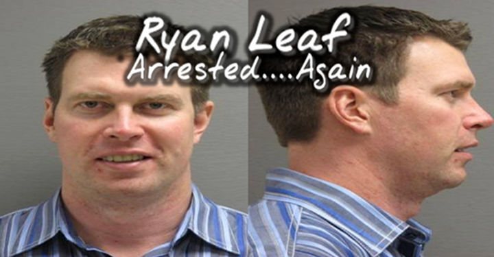 Bonehead: Chargers Former #1 Pick Ryan Leaf Arrested on Burglary, Theft and Drug Charges..